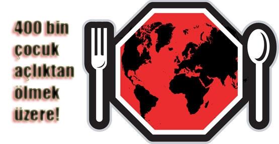 400 bin çocuk açlıktan ölmek üzere