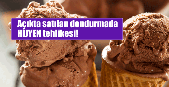 Açık dondurmada 'hijyen' tehlikesi!