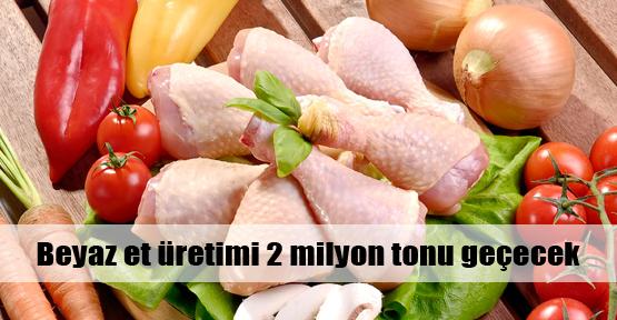 Beyaz et üretimi 2 milyon tonu geçecek
