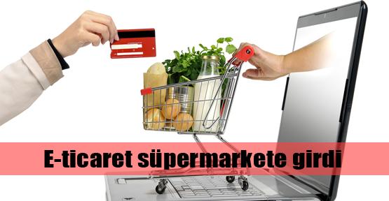 E-ticaret süpermarkete girdi