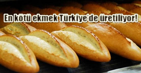 En kötü ekmek Türkiye'de üretiliyor!