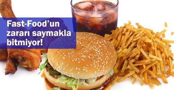 Fast-Food'un zararı saymakla bitmiyor!