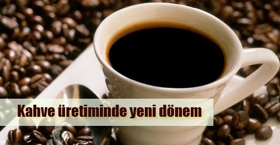 Kahve üretiminde yeni dönem başladı