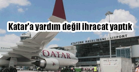 Katar'a yardım değil ihracat yaptık