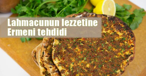 Lahmacun lezzetine Ermeni gölgesi!