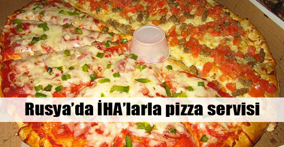 Rusya'da İHA'yla pizza servisi