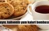 Çayın, kahvenin yanı kalori bombası