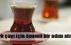 Türk çayı marka yolculuğuna çıktı
