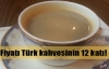 Türk kahvesinin 12 katına satılıyor