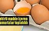 Zehirli madde içeren yumurtalar toplatıldı