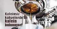 Kafeinsiz kahvelerde de 'kafein' var!