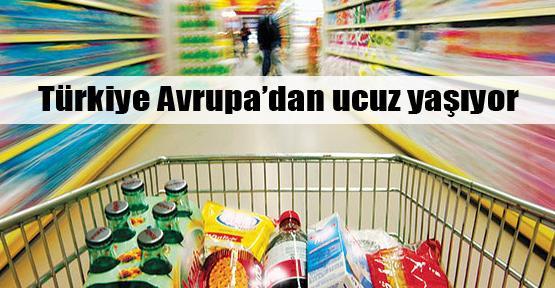 Türkiye Avrupa'dan ucuz yaşıyor