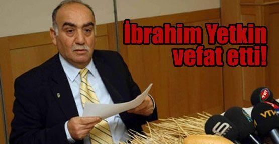 TZD Başkanı İbrahim Yetkin vefat etti