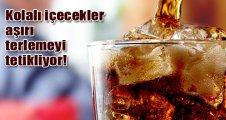 Kolalı içecekler aşırı terlemeyi tetikliyor