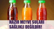 Hazır meyve suları sağlıklı değil!