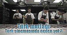 Türk mutfağı Türk sinemasında yok!
