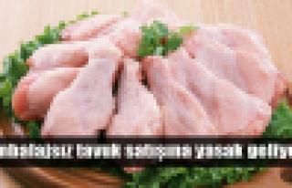Ambalajsız tavuk eti satılamayacak