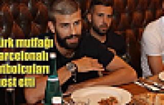 Barcelonalı yıldızlar Türk mutfağında