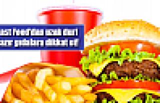 Fast food ve hazır gıdalara dikkat!