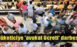 Tüketiciye 'avukat ücreti' darbesi!